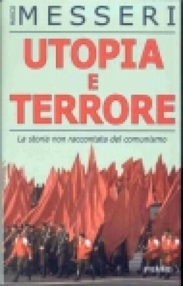 Utopia e terrore. La storia non raccontata del comunismo - Marco Messeri   Kritjur.org