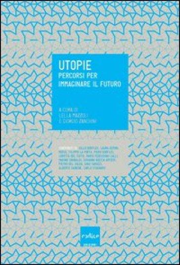Utopie. Percorsi per immaginare il futuro - L. Mazzoli |