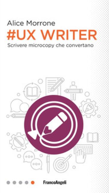 Ux Writer. Scrivere microcopy che convertano - Alice Morrone | Jonathanterrington.com