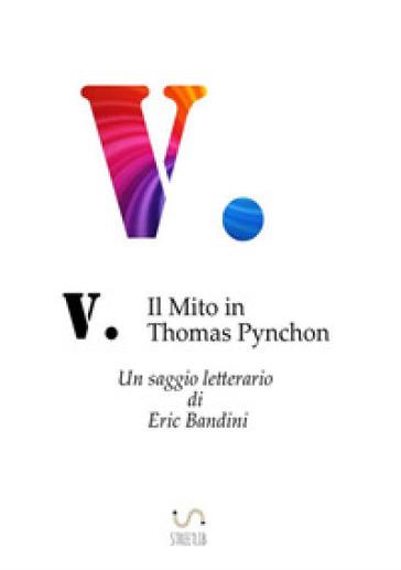 V. Il mito in Thomas Pynchon - Eric Bandini | Rochesterscifianimecon.com