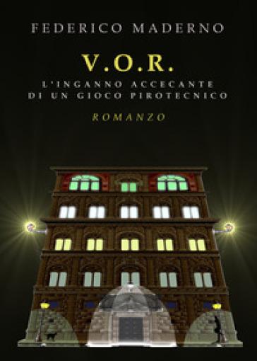 V. O. R. L'inganno accecante di un gioco pirotecnico - Federico Maderno |