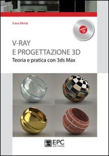 V-Ray e progettazione 3D. Teoria e pratica con 3ds Max. Con CD-ROM - Luca Deriu | Jonathanterrington.com