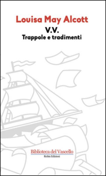 V. V. Trappole e tradimenti - Louisa May Alcott  