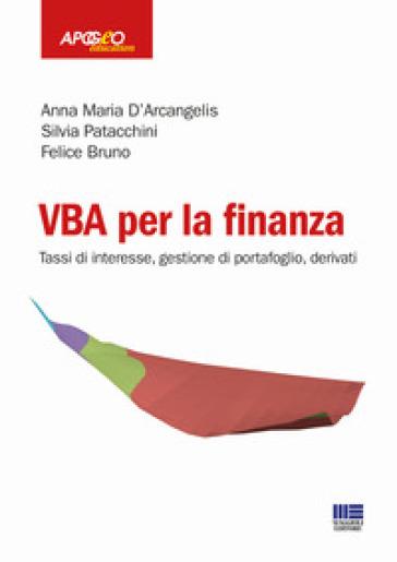 VBA per la finanza. Tassi di interesse, gestione di portafoglio, derivati - Anna Maria D'Arcangelis |