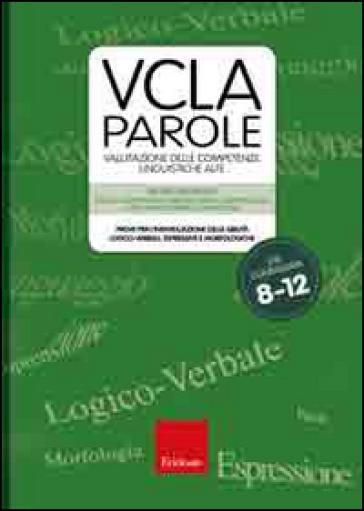 VCLA-Parole. Valutazione delle competenze linguistiche alte. Prove per l'individuazione delle abilità logico-verbali, espressive e morfologiche. Con CD-ROM - Itala Riccardi Ripamonti | Thecosgala.com