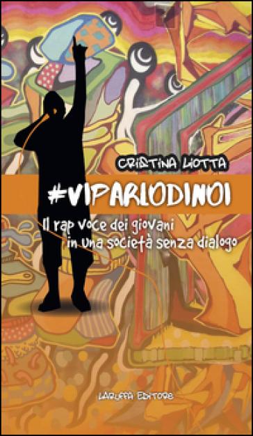 #VIPARLODINOI. Il rap voce dei giovani in una società senza dialogo - Cristina Liotta | Rochesterscifianimecon.com