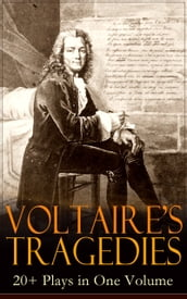 VOLTAIRE S TRAGEDIES: 20+ Plays in One Volume