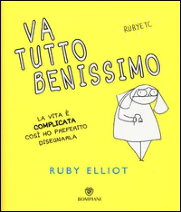 Va tutto benissimo. La vita è complicata così ho preferito disegnarla - Ruby Elliot | Thecosgala.com