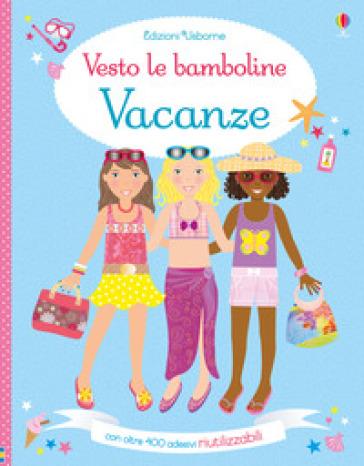 Vacanze. Vesto le bamboline. Con adesivi. Ediz. a colori - Lucy Bowman | Thecosgala.com