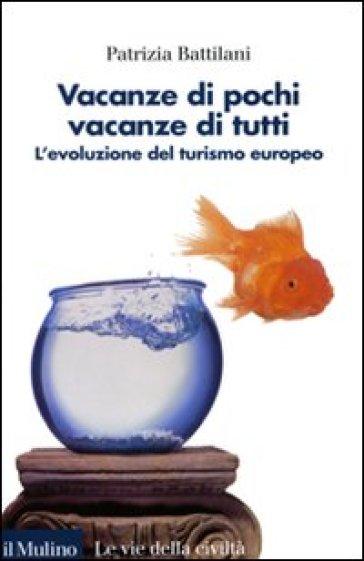 Vacanze di pochi, vacanze di tutti. L'evoluzione del turismo europeo - Patrizia Battilani | Thecosgala.com