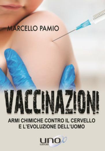 Vaccinazioni. Armi chimiche contro il cervello e l'evoluzione dell'uomo - Marcello Pamio |