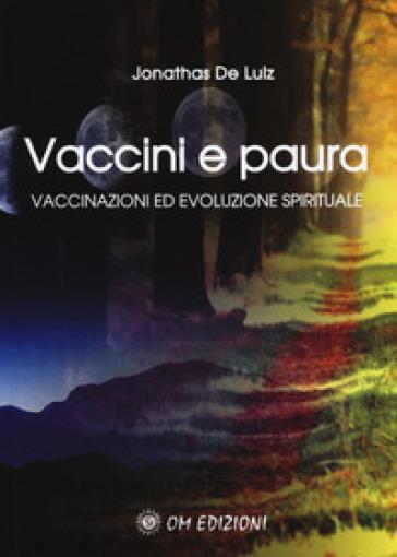 Vaccini e paura. Vaccinazioni ed evoluzione spirituali - Jonathas De Luiz  