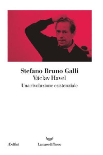 Vaclav Havel. Una rivoluzione esistenziale - Stefano Bruno Galli | Kritjur.org