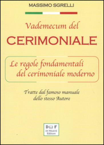 Vademecum del cerimoniale. Le regole fondamentali del cerimoniale moderno - Massimo Sgrelli | Jonathanterrington.com