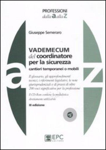 Vademecum del coordinatore per la sicurezza. Cantieri temporanei o mobili. Con CD-ROM - Giuseppe Semeraro |