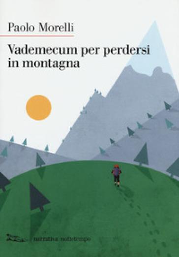 Vademecum per perdersi in montagna - Paolo Morelli |