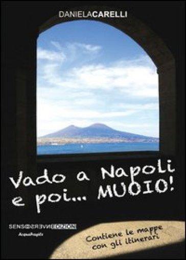 Vado a Napoli e poi... muoio! - Daniela Carelli |
