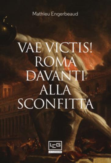 Vae victis! Roma davanti alla sconfitta