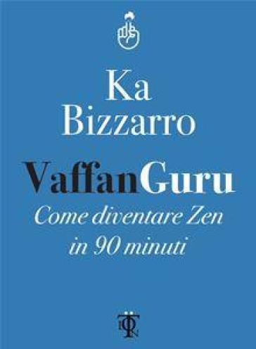 Vaffanguru. Come diventare zen in 90 minuti - Ka Bizzarro | Rochesterscifianimecon.com