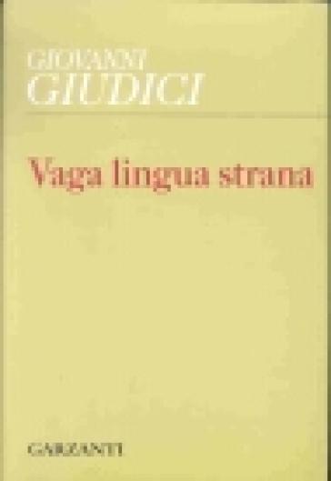 Vaga lingua strana. Dai versi tradotti - Giovanni Giudici   Kritjur.org