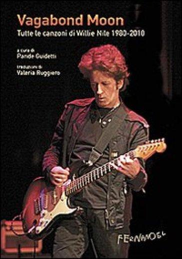 Vagabond moon. Tutte le canzoni di Willie Nile 1980-2010. Con CD Audio