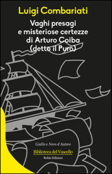 Vaghi presagi e misteriose certezze di Arturo Coiba - Luigi Combariati | Ericsfund.org
