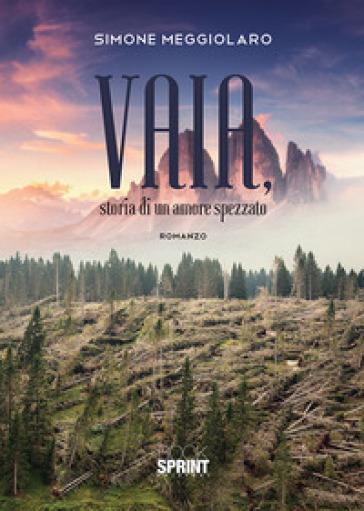 Vaia, storia di un amore spezzato - Simone Meggiolaro | Thecosgala.com