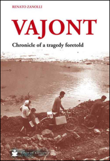 Vajont. Chronicle of a tragedy foretold - Renato Zanolli | Kritjur.org