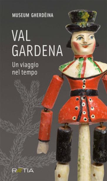 Val Gardena. Un viaggio nel tempo. Ediz. italiana e tedesca - C. Siviero |