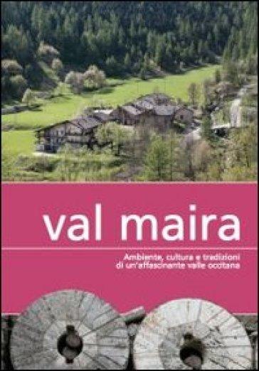 Val Maira. Ambiente, cultura e tradizioni di un'affascinante valle occitana -  pdf epub