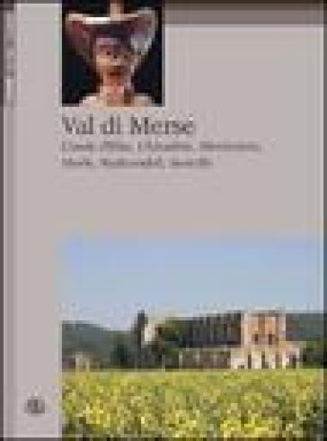 Val di Merse. Casole d'Elsa, Chiusdino, Monticiano, Murio, Radicondoli, Sovicille - Luciano Scali  