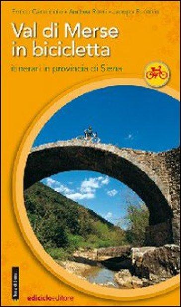 Val di Merse in bicicletta. Itinerari in provincia di Siena - Enrico Caracciolo | Jonathanterrington.com