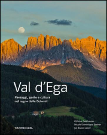 Val d'Ega. Paesaggi, gente e cultura nel regno delle Dolomiti. Ediz. illustrata - Othmar Seehauser  