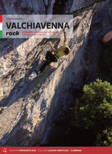Valchiavenna rock. 71 falesie. Valchiavenna, Valle Spluga, Val Bregaglia ed Engadina - Simone Manzi  