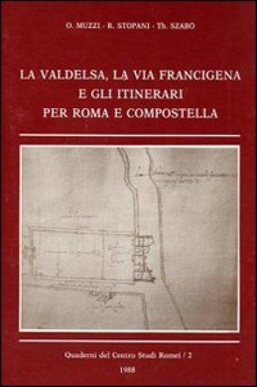 La Valdelsa, la via Francigena e gli itinerari per Roma e Compostella - R. Stoppani |