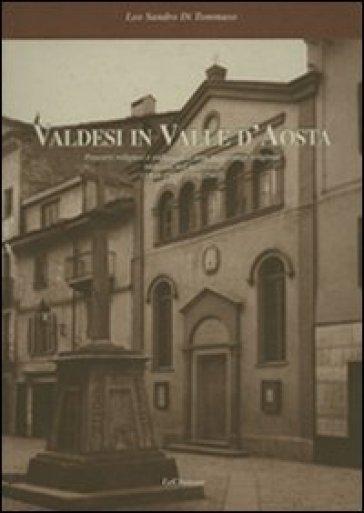 Valdesi in Valle d'Aosta. Percorsi religiosi e culturali di una minoranza religiosa radicata nel territorio (1848-1950, 1951-2001) - Leo S. Di Tommaso |