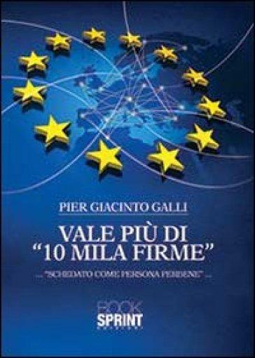 Vale più di «10 mila firme»... «schedato come persona perbene»... - Pier Giacinto Galli  