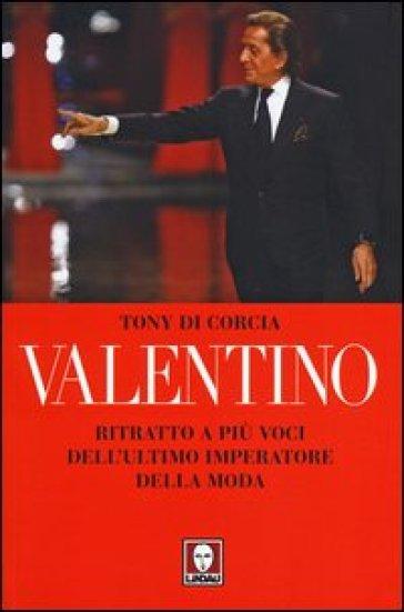 Valentino. Ritratto a più voci dell'ultimo imperatore della moda - Tony Di Corcia | Thecosgala.com
