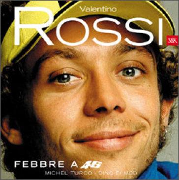Valentino Rossi. Febbre a 46 - Dino Di Meo  