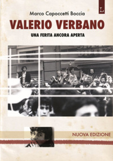 Valerio Verbano. Una ferita ancora aperta. Passione e morte di un militante comunista - Marco Capoccetti Boccia |