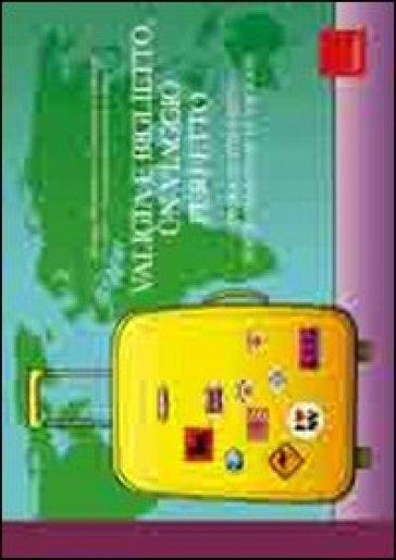 Valigia e biglietto, un viaggio perfetto. Consigli e strumenti per organizzare le vacanze - Monica Berarducci | Rochesterscifianimecon.com
