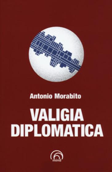 Valigia diplomatica - Antonio Morabito  
