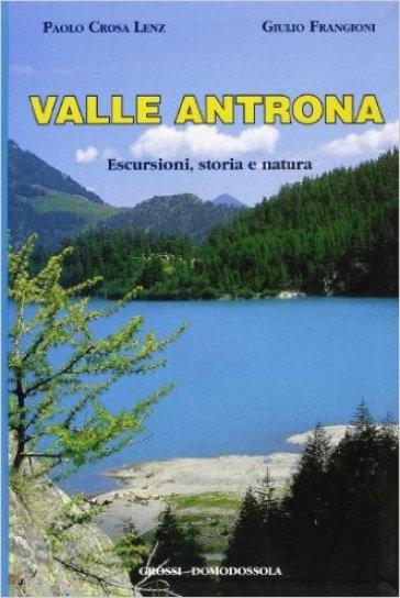 Valle Antrona. Escursioni, storia e natura - Giulio Frangioni |