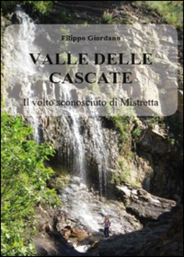 Valle delle Cascate. Il volto sconosciuto di Mistretta - Filippo Giordano |