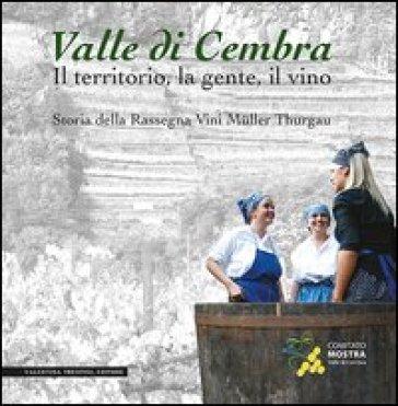 Valle di Cembra. Il territorio, la gente, il vino. Storia della rassegna vini Muller Thurgau - Sergio Ferrari | Jonathanterrington.com