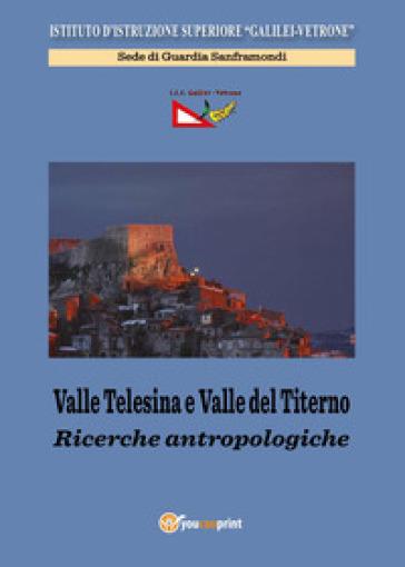 Valle Telesina e Valle del Titerno. Ricerche antropologiche - IIS Galilei-Vetrone di Guardia Sanframondi |