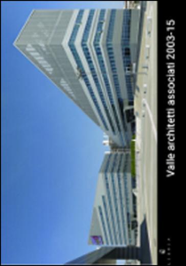 Valle architetti associati 2003-16. Ediz. a colori - P. Valle |