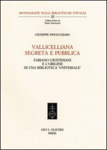 Vallicelliana segreta e pubblica. Fabiano Giustiniani e l'origine di una biblioteca «universale» - Giusella Finocchiaro |