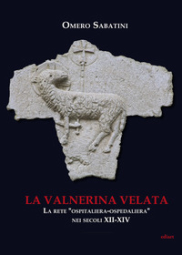La Valnerina velata. La rete «Ospitaliera-ospedaliera» nei secoli XII-XIV - Omero Sabatini |
