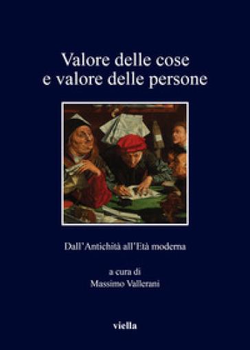 Valore delle cose e valore delle persone. Dall'antichità all'età moderna - M. Vallerani   Ericsfund.org